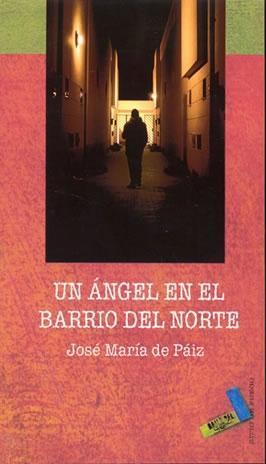Un ángel en el barrio del norte  by  José María de Paíz Lopéz