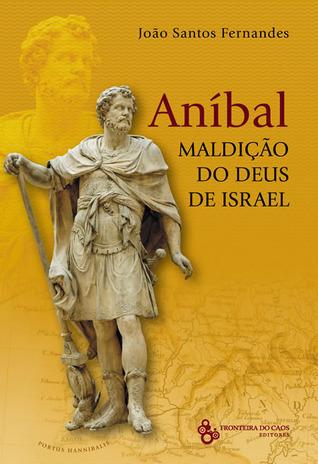 Aníbal : Maldição do Deus de Israel João Santos Fernandes
