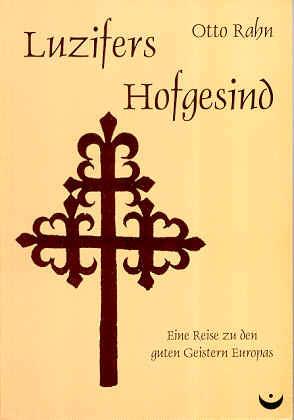 Luzifers Hofgesind : eine Reise zu den guten Geistern Europas Otto Rahn