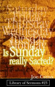 Is Sunday really Sacred?  by  Joe Crews