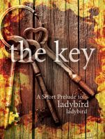 The Key: A Short Prelude to Ladybird Ladybird  by  Abra Ebner
