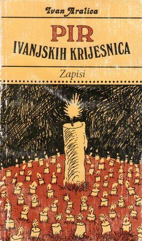 Pir ivanjskih krijesnica: zapisi  by  Ivan Aralica