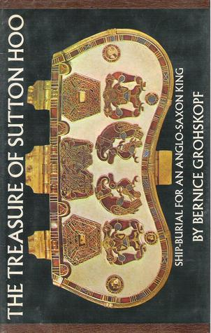 The Treasure Of Sutton Hoo: Ship Burial For An Anglo Saxon King  by  Bernice Grohskopf