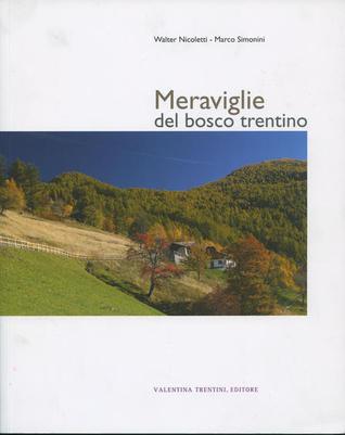 Meraviglie del bosco trentino  by  Walter Nicoletti