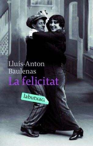 La felicitat  by  Lluís-Anton Baulenas