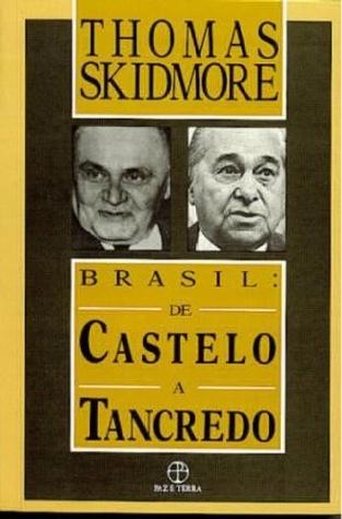 BRASIL: DE CASTELO A TANCREDO  by  Thomas Skidmore