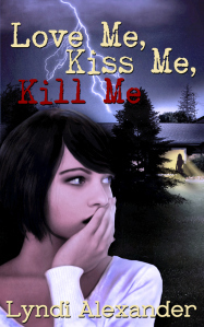 Love Me, Kiss Me, Kill Me Lyndi Alexander