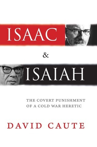 Isaac and Isaiah: The Covert Punishment of a Cold War Heretic David Caute