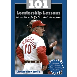 101 Leadership Lessons From Baseballs Greatest Managers  by  Christopher Stolle