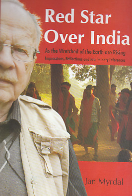 Red Star over India: Impressions, Discussion and Documentation as the Wretched of the Earth are Rising Jan Myrdal