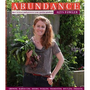Abundance: How to Store and Preserve Your Garden Produce Growing Harvesting Drying Pickling Fermenting Bottling Freezing Alys Fowler