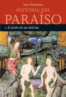 Historia del Paraíso, Vol 1: El Jardín de las Delicias  by  Jean Delumeau