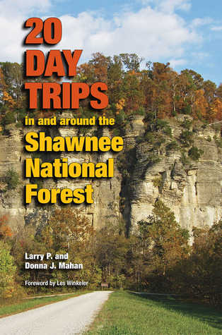 20 Day Trips in and Around the Shawnee National Forest  by  Larry P Mahan