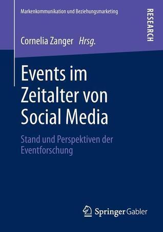 Events Im Zeitalter Von Social Media: Stand Und Perspektiven Der Eventforschung Cornelia Zanger