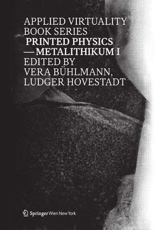 Printed Physics: Metalithikum I, Applied Virtuality, Vol. 1 Ludger Hovestadt