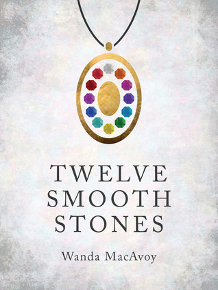 Twelve Smooth Stones  by  Wanda MacAvoy