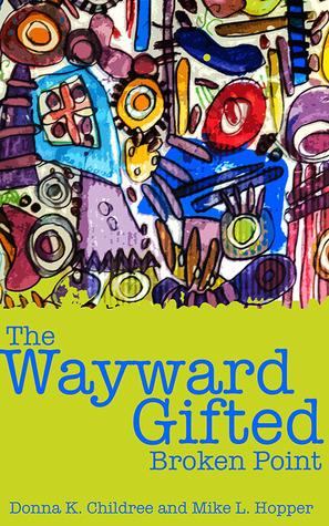 The Wayward Gifted - Broken Point Donna K. Childree