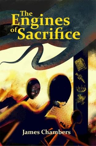 The Engines of Sacrifice James  Chambers