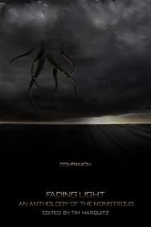 Fading Light: An Anthology of the Monstrous: Companion  by  Tim Marquitz