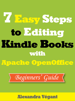7 Easy Steps to Editing Kindle Books with Apache OpenOffice - Beginners Guide Alexandra Végant