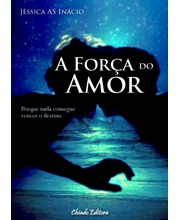 A Força do Amor  by  Jéssica AS Inácio