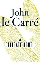 A Delicate Truth John le Carré