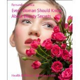 Every Woman Should Know About Beauty Secrets  by  Fernando Lachica