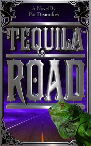 Tequila Road  by  Pat Dismukes