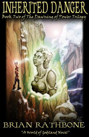 Inherited Danger (Godsland, #2) (The Dawning of Power, #2)  by  Brian Rathbone