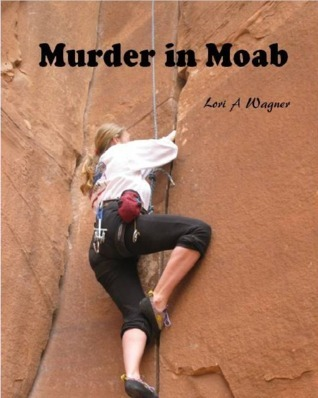 Murder in Moab Lori A Wagner