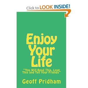 Enjoy Your Life: You Will Read This, Love This and Tell Your Friends Geoff Pridham