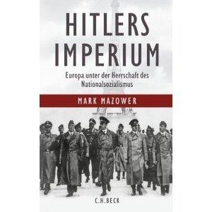 Hitlers Imperium Europa unter der Herrschaft des Nationalsozialismus Mark Mazower