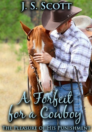 A Forfeit for a Cowboy: An Erotic Sex Story Of Sexual Submission (The Pleasure Of His Punishment, #8)  by  J.S. Scott