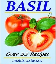 Growing & Cooking With Basil - Over 35 Recipes Jackie  Johnson