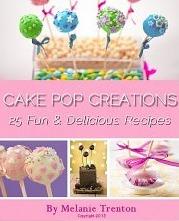 Cake Pop Creations: 25 Fun & Delicious Recipes  by  Melanie Trenton
