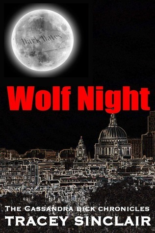 Wolf Night (Cassandra Bick Chronicles #2)  by  Tracey Sinclair