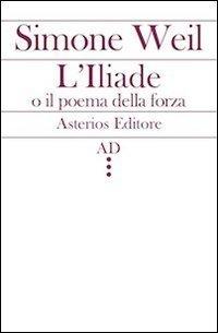 LIliade o il poema della forza Simone Weil