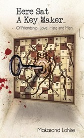 Here Sat a Key Maker...: Of Friendship, Love, Hate and Men Makarand Lohire