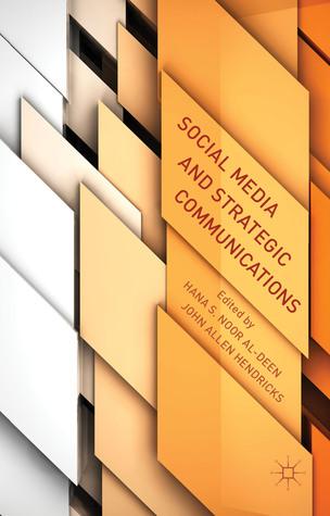 Social Media and Strategic Communications  by  Hana S. Noor Al-Deen