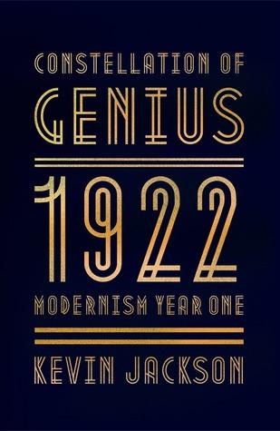 Constellation of Genius: 1922, Modernism Year One Kevin Jackson