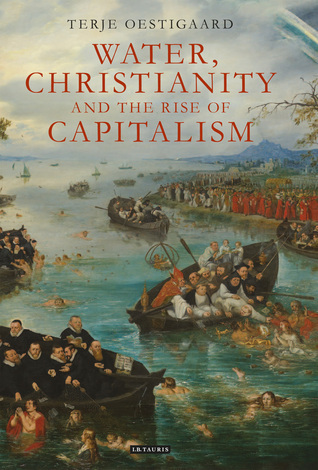 Water, Christianity and the Rise of Capitalism Terje Oestigaard