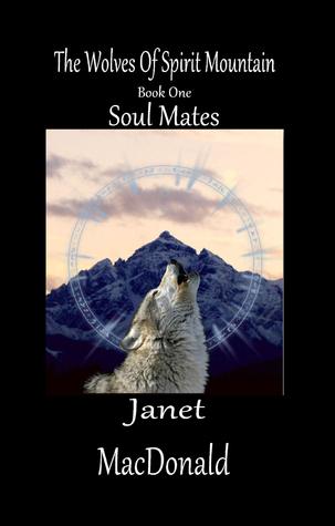Soul Mates (The Wolves of Spirit Mountain, #1) Janet   MacDonald