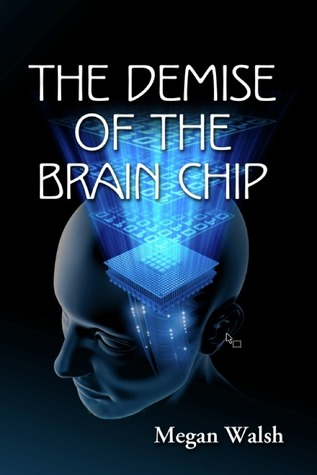 The Demise of the Brain Chip Megan Walsh