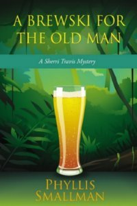 A Brewski For The Old Man (Sherri Travis Mysteries, #3)  by  Phyllis Smallman