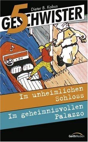 5 Geschwister [3/4]: Im unheimlichen Schloss / Im geheimnisvollen Palazzo  by  Dieter B. Kabus