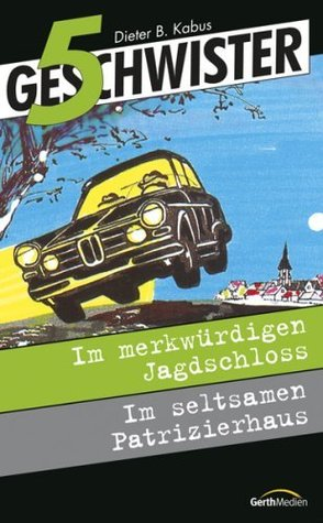 5 Geschwister [9/10]: Im merkwürdigen Jagdschloss / Im seltsamen Patrizierhaus  by  Dieter B. Kabus