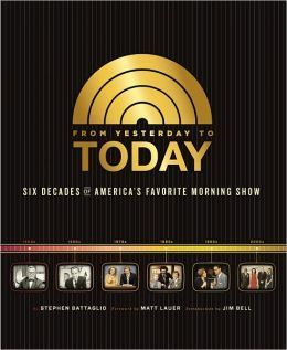 From Yesterday to TODAY: Six Decades of Americas Favorite Morning Show  by  Stephen Battaglio