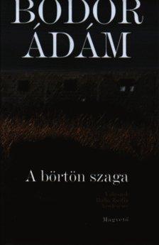 A börtön szaga Bodor Ádám