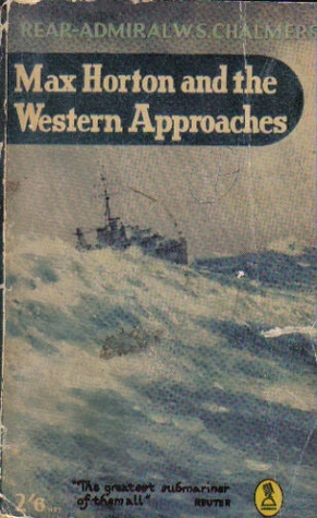 Max Horton and the Western Approaches  by  W.S. Chalmers