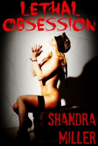 Lethal Obsession (Lethal Obsession, #1)  by  Shandra Miller